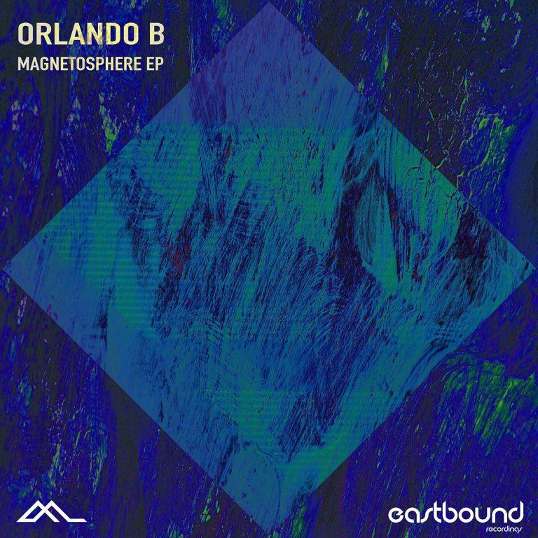 Orlando B - Magnetosphere EP (Eastbound Recordings)